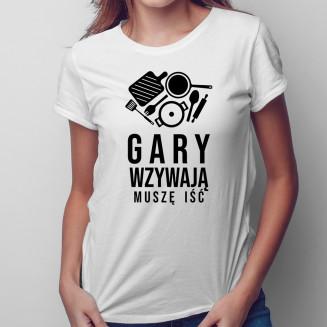 Gary wzywają, muszę iść -...