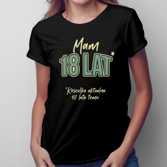 Mam 18 lat - Koszulka na 60...