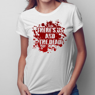 There's us and the dead -...