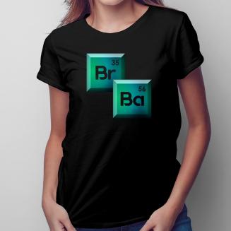 Br Ba - damska koszulka na...