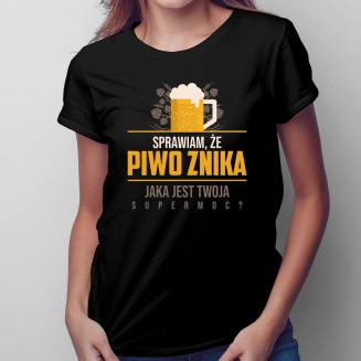 Sprawiam, że piwo znika....