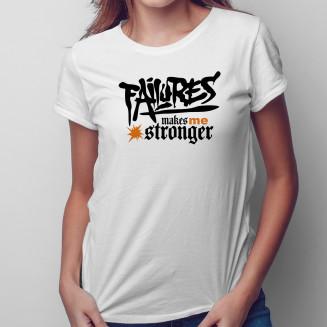 Failures makes me stronger...