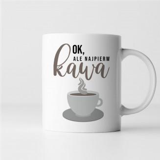 Ok, ale najpierw kawa -...