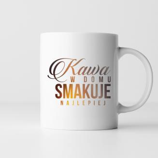 Kawa w domu smakuje...