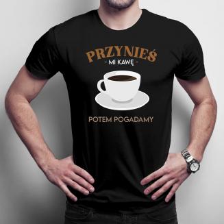 Przynieś mi kawę, potem...